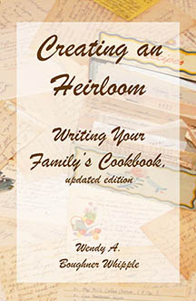 Cover of a book entitled, Creating an Heirloom: Writing Your Family's Cookbook (updated edition) by Wendy A. Boughner Whipple. The cover is in shades of beige and tan, with a recipe box and recipes visible in the background.